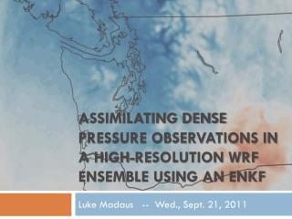 Assimilating Dense Pressure Observations in a High- ResOLUTION  WRF Ensemble Using an  EnKF