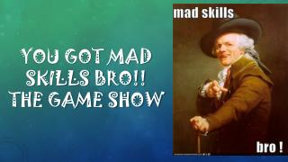 You got mad  skills bro!!  The Game Show
