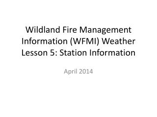 Wildland  Fire Management Information (WFMI) Weather Lesson 5: Station Information
