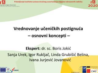 Vrednovanje učeničkih postignuća  – osnovni koncepti – Ekspert:  dr .  sc . Boris Jokić