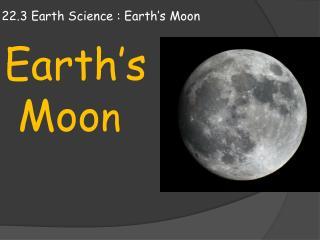 22.3 Earth Science : Earth�s Moon