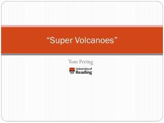 """""""Super  Volcanoes """""""