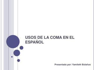 USOS DE LA COMA EN EL ESPAÑOL