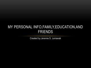 My personal  info,family,education,and  friends