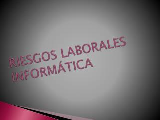 RIESGOS LABORALES  INFORMÁTICA