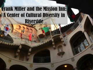 Frank Miller and the Mission Inn:  A Center of Cultural Diversity in Riverside