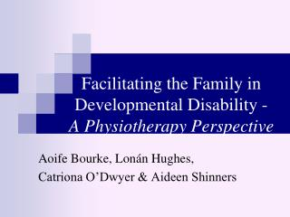 Facilitating the Family in Developmental Disability - A Physiotherapy Perspective