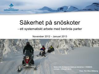 Säkerhet på snöskoter - ett systematiskt arbete med berörda parter November 2012 –  Januari 2013