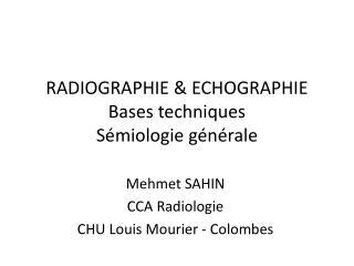 RADIOGRAPHIE & ECHOGRAPHIE Bases techniques Sémiologie générale