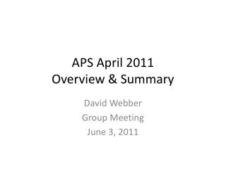 APS April 2011 Overview & Summary