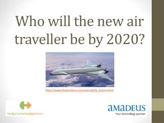 Who will the new air  traveller  be by 2020?