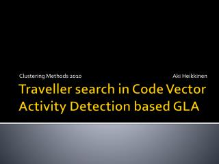 Traveller search  in  Code Vector Activity Detection based  GLA