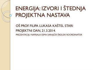 ENERGIJA: IZVORI I ŠTEDNJA PROJEKTNA NASTAVA