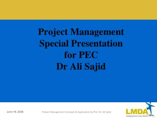 Project Management Special Presentation for PEC Dr Ali Sajid