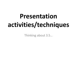 Presentation activities/techniques