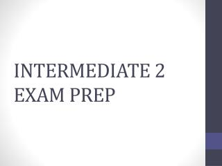 INTERMEDIATE 2 EXAM PREP