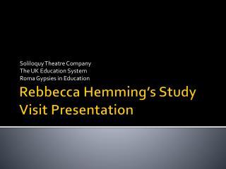 Rebbecca  Hemming's  Study Visit Presentation