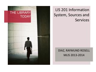 LIS  201 Information System, Sources  and Services
