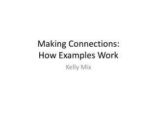 Making Connections: How Examples Work