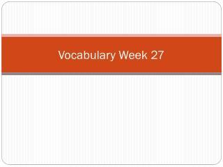 Vocabulary  Week 27