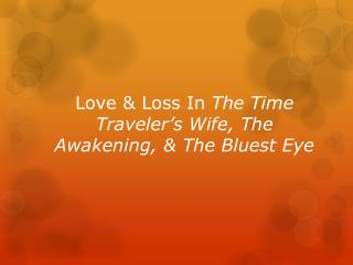 Love & Loss In  The Time Traveler's Wife, The Awakening, & The Bluest Eye
