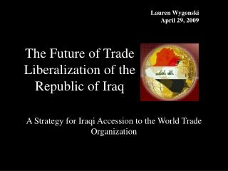 The Future of Trade Liberalization of the  Republic of Iraq