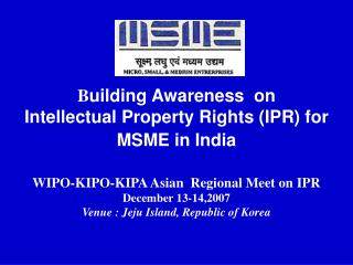 Building Awareness  on Intellectual Property Rights IPR for MSME in India   WIPO-KIPO-KIPA Asian  Regional Meet on IP