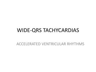 WIDE-QRS TACHYCARDIAS