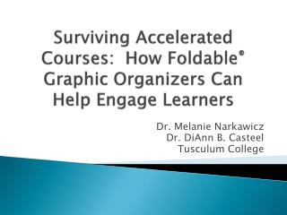 Surviving Accelerated Courses:  How Foldable ®  Graphic Organizers Can Help Engage Learners