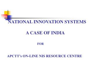 NATIONAL INNOVATION SYSTEMS  A CASE OF INDIA