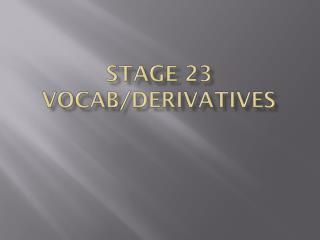 Stage 23 Vocab/Derivatives