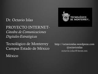 Dr. Octavio Islas PROYECTO INTERNET-  Cátedra de Comunicaciones Digitales-Estratégicas