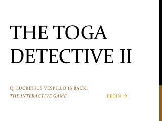 The Toga Detective II