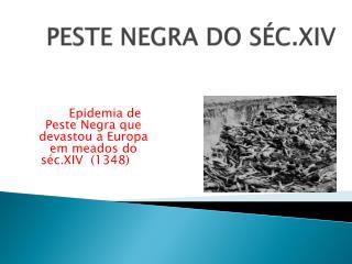 PESTE NEGRA DO SÉC.XIV