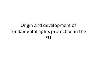 Origin and development of fundamental rights protection in the EU
