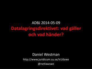ADBJ 2014-05-09  Datalagringsdirektivet: vad gäller och vad händer?