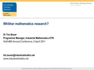 Whither mathematics research? Dr Tim Boxer Programme Manager,  Industrial Mathematics KTN