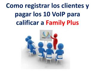 Como registrar los clientes y pagar los 10  VoIP  para  calificar  a  Family  Plus