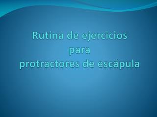 Rutina de ejercicios para                                 protractores de escápula