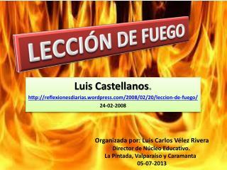 Luis Castellanos . http://reflexionesdiarias.wordpress.com/2008/02/20/leccion-de-fuego /