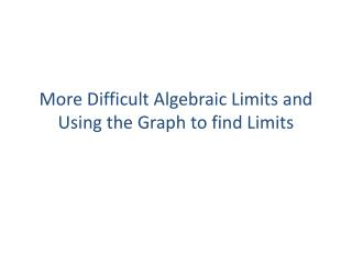 More Difficult Algebraic Limits and Using the Graph to find Limits
