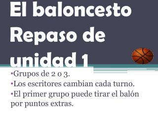 El baloncesto Repaso de unidad 1