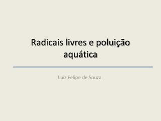 Radicais livres e poluição aquática