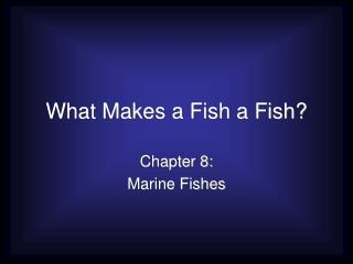 What Makes a Fish a Fish?