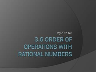 3.6 Order of Operations with Rational Numbers