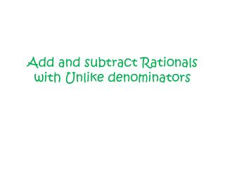 Add and subtract  Rationals  with Unlike denominators