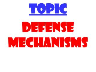 TOPIC DEFENSE MECHANISMS