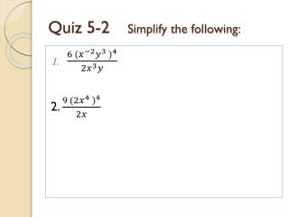 Quiz 5-2     Simplify the following: