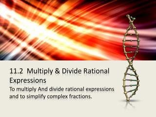 11.2  Multiply & Divide Rational Expressions