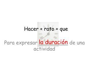 Hacer  +  rato  +  que